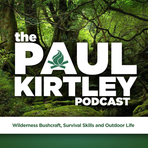 Paul Kirtley Podcast Episode 43: North American Titans Of Bushcraft