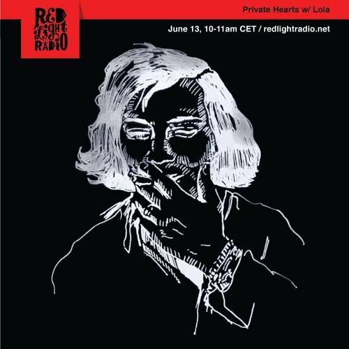 Private Hearts #34 w/ Elias Mazian & LOLA (13.06.19, Red Light Radio)