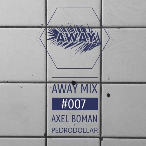 AWAYMIX #007 - Axel Boman & Pedrodollar