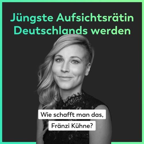 Jüngste Aufsichtsrätin Deutschlands werden – Wie schafft man das, Fränzi Kühne?