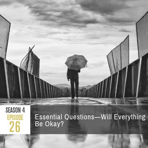 Season 4 Episode 26 - Essential Questions: Will Everything Be Okay?