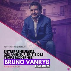 105. Bruno Vanryb [REMASTERED]: Entrepreneur(e)s, ces aventurier(ère)s des temps modernes