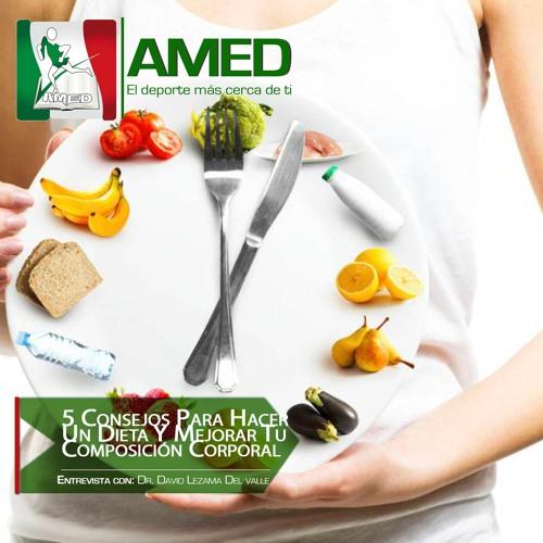 Podcast 309 AMED - 5 Consejos Para Hacer Un Dieta Y Mejorar Tu Composición Corporal