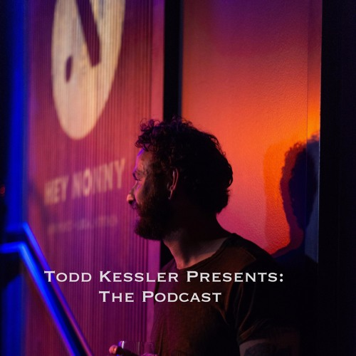 Todd Kessler Presents: The Podcast July 2019