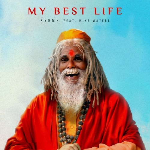 KSHMR - My Best Life (feat. Mike Waters)