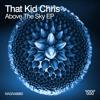 That Kid Chris - Above The Sky - Original MIx
