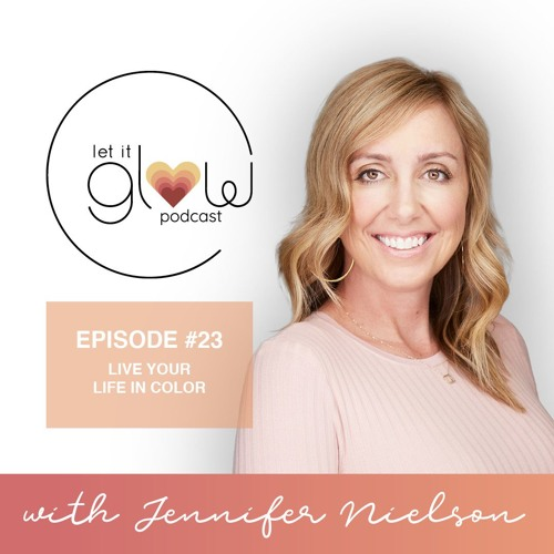 Episode 23 -  Live Your Life In Color with Jennifer Nielson