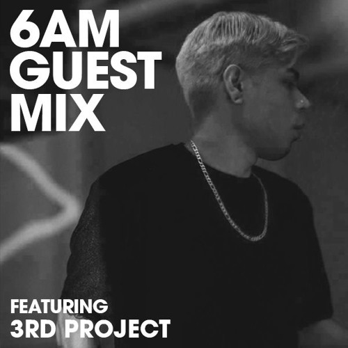 6AM Guest Mix: 3rd Project