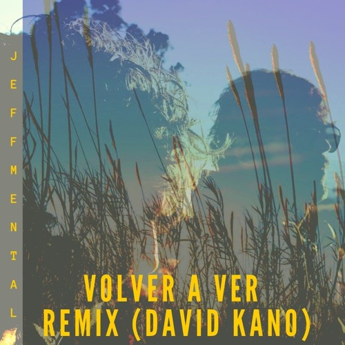 JEFF MENTAL - Volver a ver (David Kano Remix)