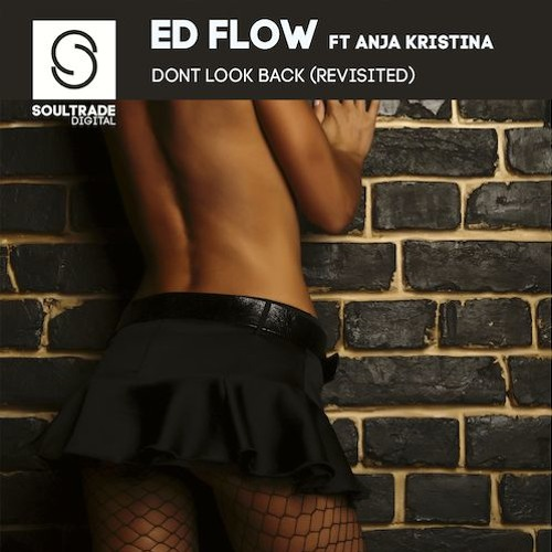 Ed Flow - Don't Look Back ft. Anja Kristina-(Deaden Cowry Radio Edit)-[Soultrade Digital]