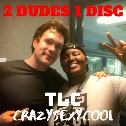 "TLC ""CrazySexyCool"" vs. 2 Dudes 1 Disc  [Special Guest: CaSera Henning aka DJ Ca$hEra]"