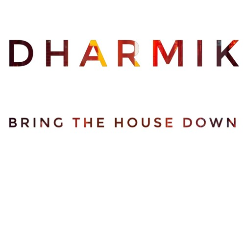 DHARMIK - Bring The House Down (Extended Mix) (Free Big Room FLP)