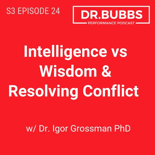 S3E24 // Intelligence vs. Wisdom & Resolving Conflict w/ Dr. Igor Grossman PhD