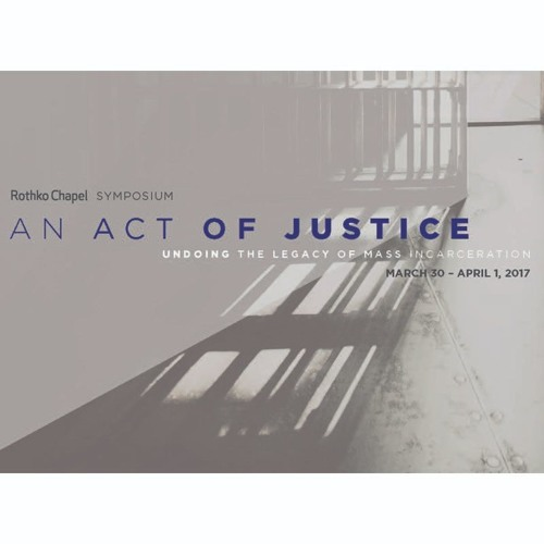 2017 Symposium — An Act of Justice: Undoing the Legacy of Mass Incarceration