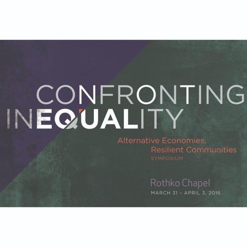 2016 Symposium — Confronting Inequality: Alternative Economies, Resilient Communities