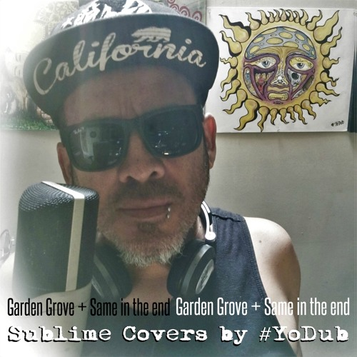 Garden Grove Same In The End Sublime Covers By Yodub By