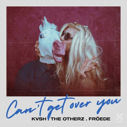 KVSH, The Otherz, FRÖEDE - Can't Get Over You (Extended Mix)