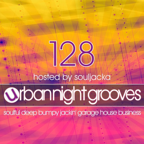 Urban Night Grooves 128 Hosted By Souljacka *Soulful Deep Bumpy Jackin' Garage House Business*