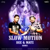 SLOW MOTION - BHARAT - DEE & MATZ REMIX