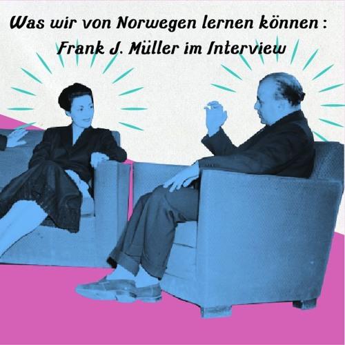 Was wir von Norwegen lernen können: Frank J. Müller im Interview