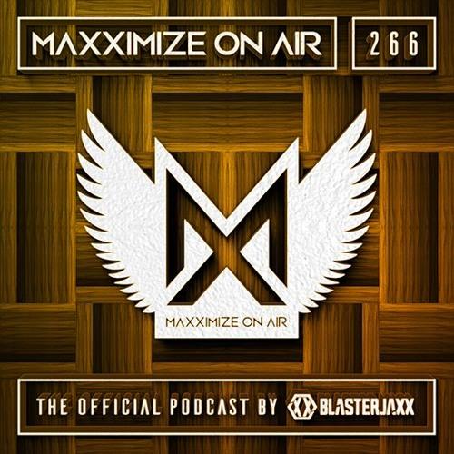 Blasterjaxx present Maxximize On Air #266