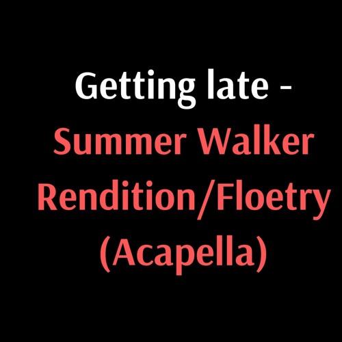 Getting Late - Summer Walker Rendition/Floetry