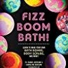 DOWNLOAD Fizz Boom Bath! Learn to Make Your Own Bath Bombs  Body Scrubs  and More!
