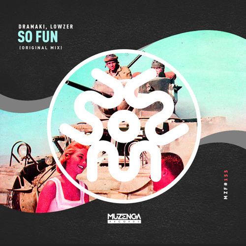 Dramaki & Lowzer - So Fun (Original Mix)