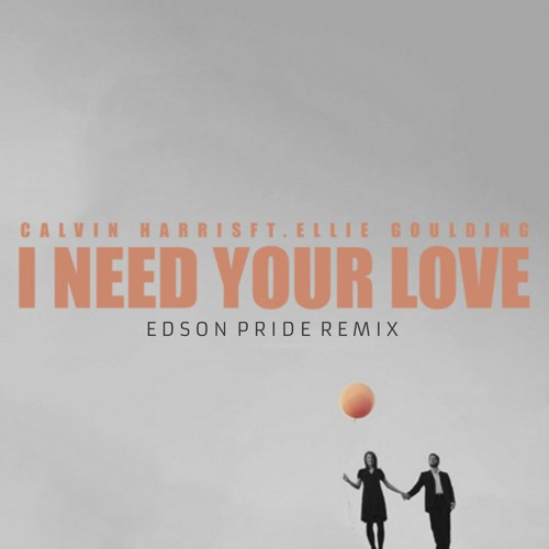 I Need Your Love '2K19 (Edson Pride Remix)