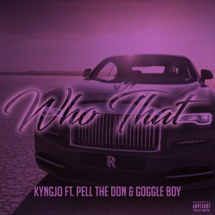 Who That (feat. Pell The Don & Goggleboy)