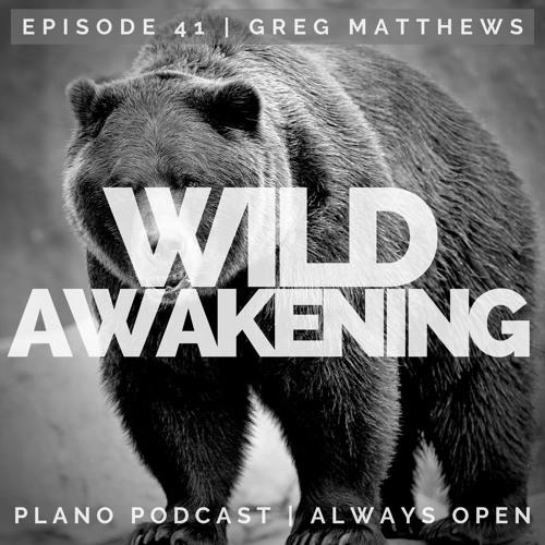 Episode 41 | Greg Matthews | Wild Awakening