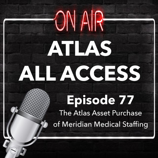 The Atlas Asset Purchase Of Meridian Medical Staffing - Atlas All Access #77