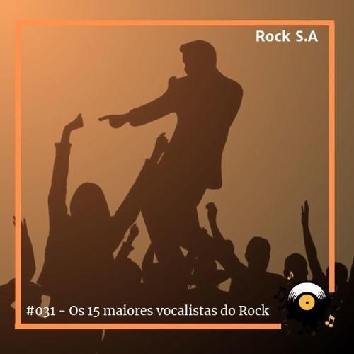 #031 - Rock S.A - Os 15 maiores vocalistas da história do Rock