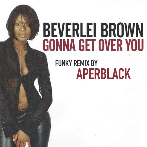 BEVERLEI BROWN - GONNA GET OVER YOU (Funky Remix By APERBLACK) by ...