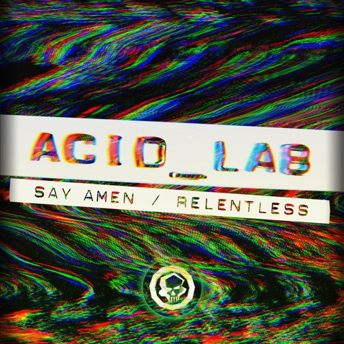Acid_Lab - Say Amen / Relentless [EP] 2019
