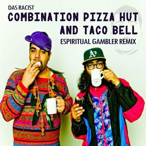 Das Racist - Combination Pizza Hut And Taco Bell (Espiritual Gambler Remix)
