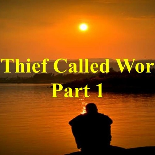 A Thief Called Worry - Part 1