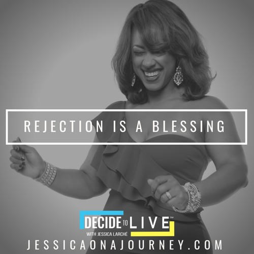 Episode 25: Rejection is a Blessing by Decide to Live with