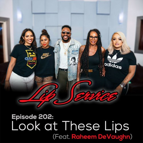 Episode 202: Look at These Lips (Feat. Raheem DeVaughn)