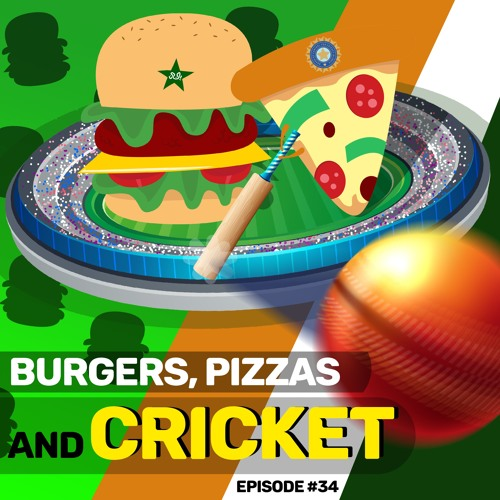 #34 - Burgers, Pizza, and Cricket