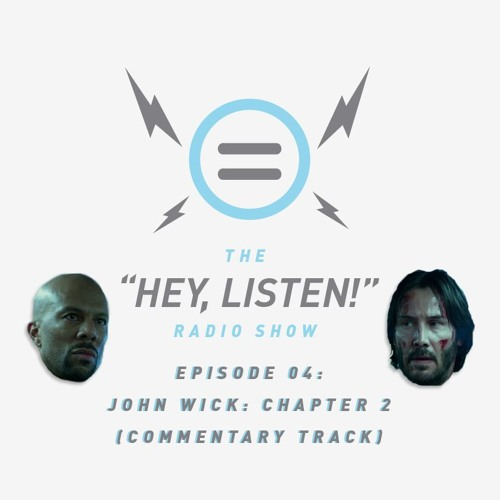 The Hey, Listen! Radio Show Episode 04: John Wick: Chapter 2 (Commentary Track)