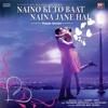 Naino Ki Jo Baat Naina Jana Heart Touching Love Story || female version