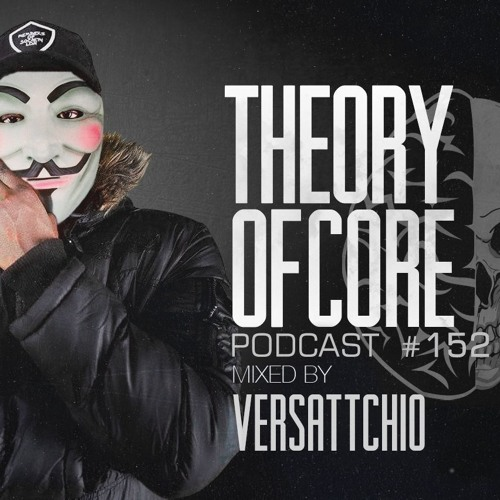 Theory Of Core: Podcast 152 Mixed By Versattchio (2019)