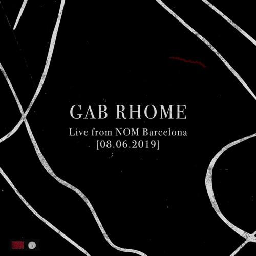 Gab Rhome - Live from NOM Barcelona [6.8.2019]