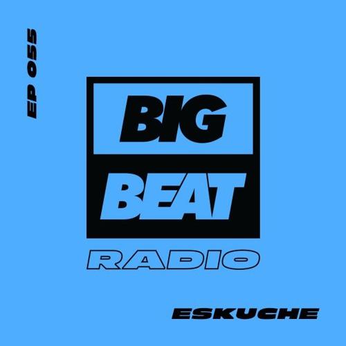 Big Beat Radio: EP #55 - Eskuche (Summer Vibes Mix)