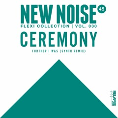 """Ceremony - """"Further I Was (Synth Remix)"""" (New Noise Magazine Flexi 30)"""