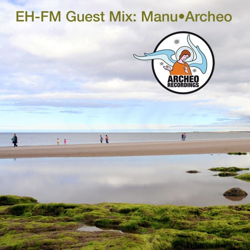 EH-FM Guest Mix / Manu•Archeo (UK - 11.06.2019)