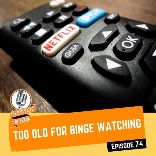 The Daily Life of Frank - Too Old For Binge Watching