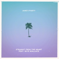 Jane's Party - Straight From the Heart (Ft. Skye Wallace)
