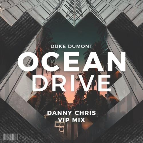 Duke Dumont - Ocean Drive (Danny Chris VIP Mix)